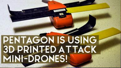 Pentagon is Using 3D Printed Attack Mini-Drones!